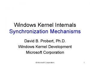 Windows Kernel Internals Synchronization Mechanisms David B Probert