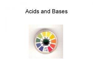 Acids and Bases Acids and Bases Acid a