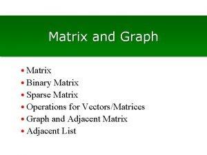 Matrix and Graph Matrix Binary Matrix Sparse Matrix