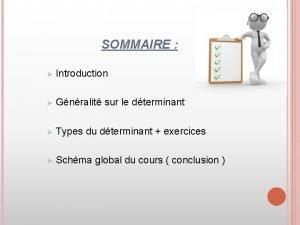 SOMMAIRE Introduction Gnralit sur le dterminant Types du