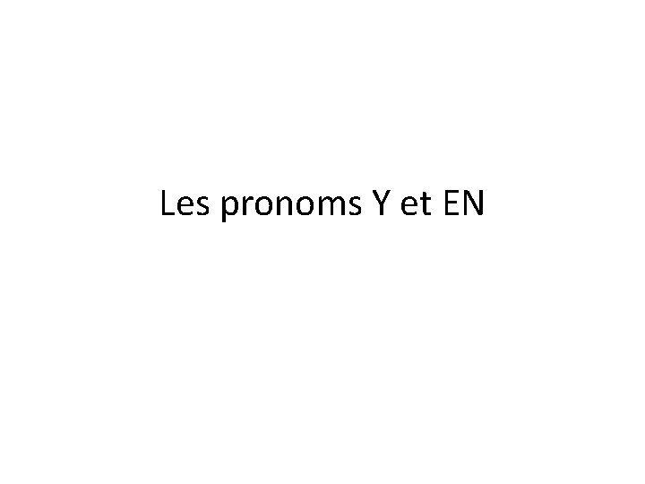 Les pronoms Y et EN Les pronoms rvision
