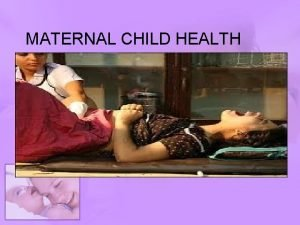 MATERNAL CHILD HEALTH MCH Maternal and Child Health