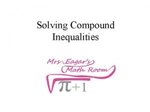 Solving Compound Inequalities What is the difference between