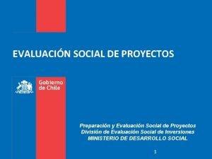 EVALUACIN SOCIAL DE PROYECTOS Preparacin y Evaluacin Social