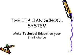 THE ITALIAN SCHOOL SYSTEM Make Technical Education your