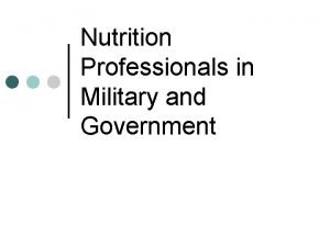 Nutrition Professionals in Military and Government Nutrition Professionals