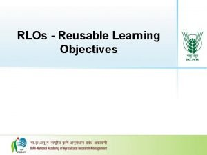 RLOs Reusable Learning Objectives Reusable Learning Objects RLOs
