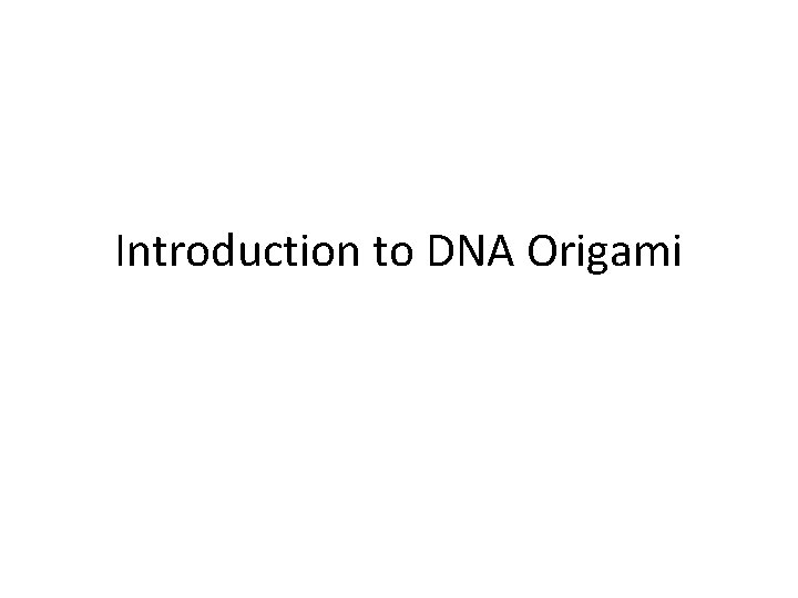 Introduction to DNA Origami Synthesis of DNA origami
