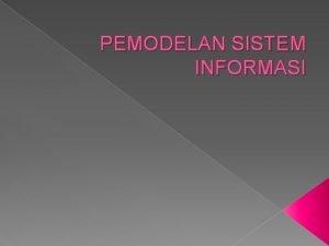 PEMODELAN SISTEM INFORMASI Konsep Dasar Sistem Informasi Sistem