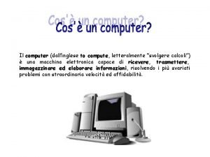 Il computer dallinglese to compute compute letteralmente svolgere