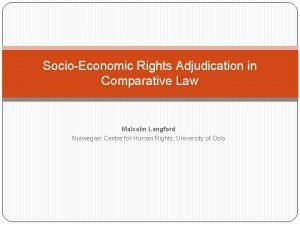 SocioEconomic Rights Adjudication in Comparative Law Malcolm Langford