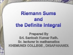 Riemann Sums and the Definite Integral Prepared By