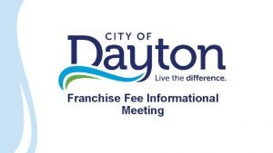 Franchise Fee Informational Meeting Franchise Fees What City