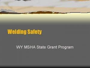 Welding Safety WY MSHA State Grant Program Welding