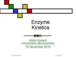 Enzyme Kinetics Andy Howard Introductory Biochemistry 10 November