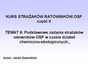 KURS STRAAKW RATOWNIKW OSP cz II TEMAT 6