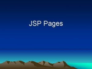 JSP Pages What and Why of JSP JSP