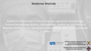 Waldemar Machaa Zasady farmakoterapii w stanach nagego zagroenia