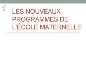 LES NOUVEAUX PROGRAMMES DE LCOLE MATERNELLE Accueillir des