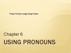 Proper Pronoun usage brings Peace Chapter 6 USING