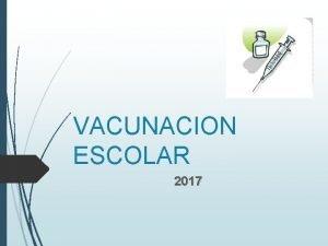 VACUNACION ESCOLAR 2017 VACUNACION ESCOLAR CURSO 1 BASICO
