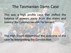The Tasmanian Dams Case This was a high