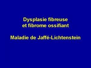 Dysplasie fibreuse et fibrome ossifiant Maladie de JaffLichtenstein