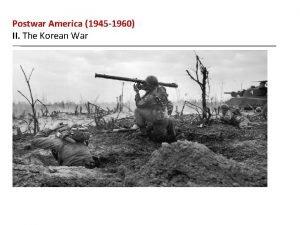 Postwar America 1945 1960 II The Korean War