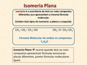 Isomeria Plana Isomeria a ocorrncia de dois ou