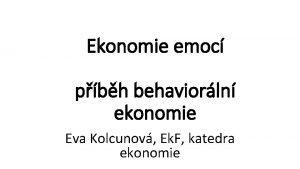 Ekonomie emoc pbh behaviorln ekonomie Eva Kolcunov Ek
