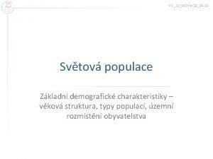 VY32INOVACE26 02 Svtov populace Zkladn demografick charakteristiky vkov