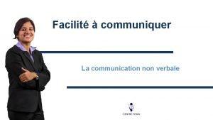Facilit communiquer La communication non verbale Introduction On