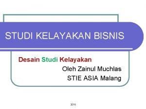 STUDI KELAYAKAN BISNIS Desain Studi Kelayakan Oleh Zainul