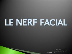 LE NERF FACIAL Dr Soussa le nerf facial