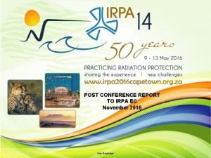 POST CONFERENCE REPORT TO IRPA EC November 2016