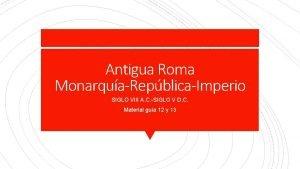 Antigua Roma MonarquaRepblicaImperio SIGLO VIII A C SIGLO