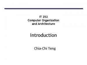 IT 252 Computer Organization and Architecture Introduction ChiaChi