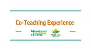 CoTeaching Experience What is CoTeaching It is Two