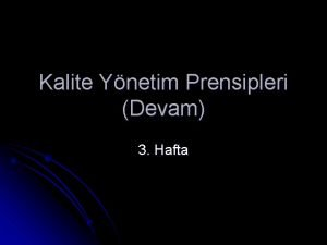 Kalite Ynetim Prensipleri Devam 3 Hafta KALTE YNETM