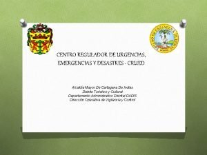 CENTRO REGULADOR DE URGENCIAS EMERGENCIAS Y DESASTRES CRUED