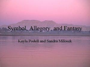 Symbol Allegory and Fantasy Kayla Podell and Sandra