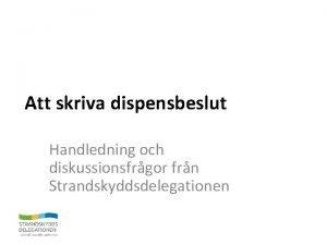 Att skriva dispensbeslut Handledning och diskussionsfrgor frn Strandskyddsdelegationen