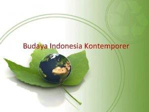 Budaya Indonesia Kontemporer 1 Budaya Kontemporer Dimulai sejak