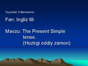 Tayyorladi D Mamaraimov Fan Ingliz tili Mavzu The