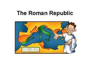 The Roman Republic The Birth of a Republic
