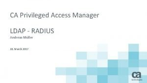 CA Privileged Access Manager LDAP RADIUS Andreas Mller