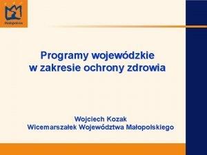Programy wojewdzkie w zakresie ochrony zdrowia Wojciech Kozak