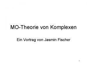 MOTheorie von Komplexen Ein Vortrag von Jasmin Fischer