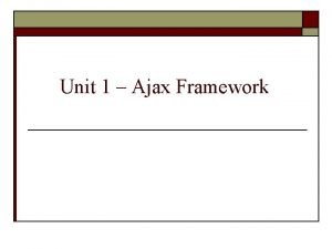 Unit 1 Ajax Framework What is AJAX o