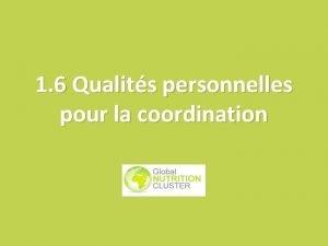1 6 Qualits personnelles pour la coordination Objectifs